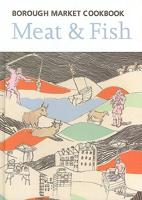 The Borough Market Cookbook: Meat & Fish - Freeman, Sarah, and Leahey-Benjamin, Sarah