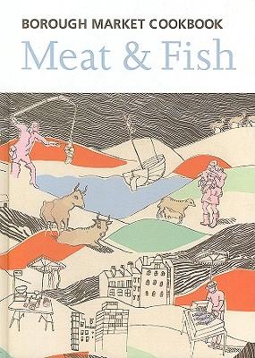The Borough Market Cookbook: Meat & Fish - Freeman, Sarah, and Leahey-Benjamin, Sarah