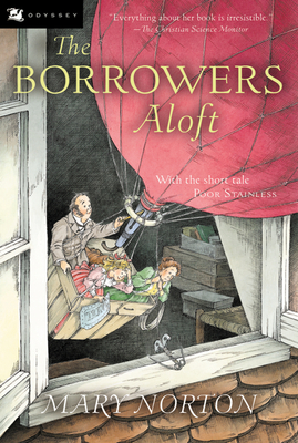 The Borrowers Aloft: With the Short Tale Poor Stainless - Norton, Mary
