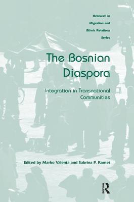 The Bosnian Diaspora: Integration in Transnational Communities - Valenta, Marko, and Ramet, Sabrina P, Professor (Editor)