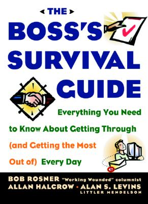 The Boss's Survival Guide - Rosner, Bob, and Halcrow, Allan, and Levins, Alan
