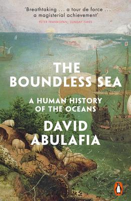 The Boundless Sea: A Human History of the Oceans - Abulafia, David