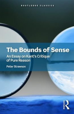 The Bounds of Sense: An Essay on Kant's Critique of Pure Reason - Strawson, Peter