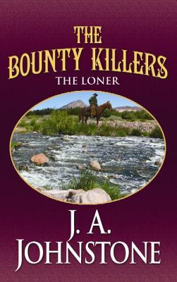 The Bounty Killers: The Loner - Johnstone, J A