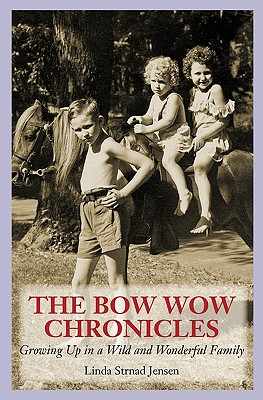 The Bow Wow Chronicles: Growing Up in a Wild and Wonderful Family - Jensen, Linda Strnad