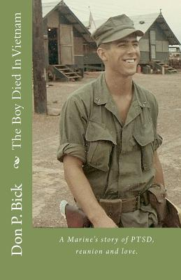 The Boy Died in Vietnam: A Marine's Story of Ptsd, Reunion and Love. - Bick, Don P