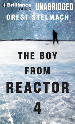 The Boy from Reactor 4 - Stelmach, Orest, and Eby, Tanya (Read by)