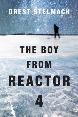 The Boy from Reactor 4 - Stelmach, Orest