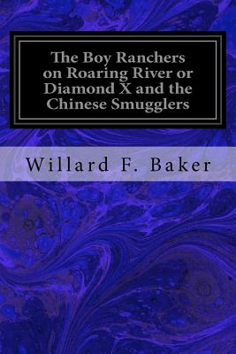 The Boy Ranchers on Roaring River or Diamond X and the Chinese Smugglers - Baker, Willard F