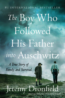 The Boy Who Followed His Father Into Auschwitz: A True Story of Family and Survival - Dronfield, Jeremy