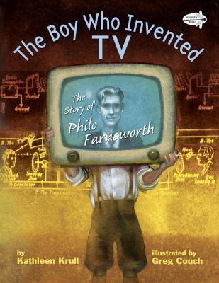 The Boy Who Invented TV: The Story of Philo Farnsworth - Krull, Kathleen