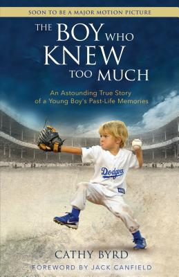 The Boy Who Knew Too Much: An Astounding True Story of a Young Boy's Past-Life Memories - Byrd, Cathy