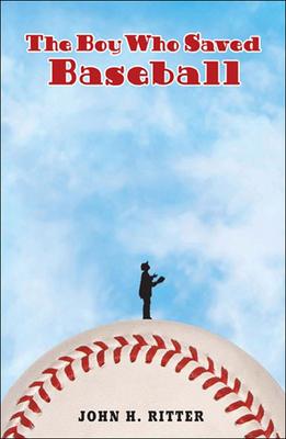 The Boy Who Saved Baseball - Ritter, John H