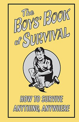 The Boys' Book of Survival: How to Survive Anything, Anywhere - Campbell, Guy, and Scholastic