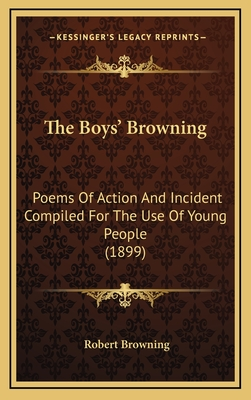 The Boys' Browning: Poems of Action and Incident Compiled for the Use of Young People (1899) - Browning, Robert