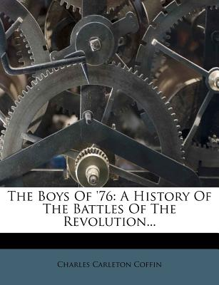 The Boys of '76: A History of the Battles of the Revolution... - Coffin, Charles Carleton