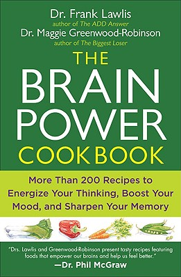 The Brain Power Cookbook: More Than 200 Recipes to Energize Your Thinking, Boost Your Mood, and Sharpen Your Memory - Lawlis, G Frank, and Greenwood-Robinson, Maggie, PH.D.