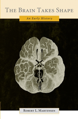 The Brain Takes Shape: An Early History - Martensen, Robert L