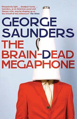 The Braindead Megaphone: Essays - Saunders, George