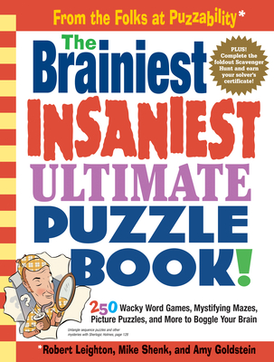 The Brainiest Insaniest Ultimate Puzzle Book!: 250 Wacky Word Games, Mystifying Mazes, Picture Puzzles, and More to Boggle Your Brain - Shenk, Mike, and Goldstein, Amy, and Leighton, Robert
