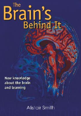 The Brain's Behind It: New Knowledge about the Brain and Learning - Smith, Alistair
