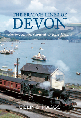 The Branch Lines of Devon Exeter, South, Central & East Devon - Maggs, Colin