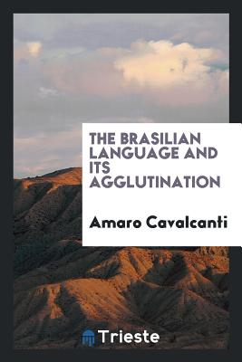 The Brasilian Language and Its Agglutination - Cavalcanti, Amaro