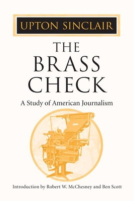 The Brass Check: A Study of American Journalism - Sinclair, Upton