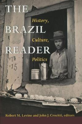 The Brazil Reader: History, Culture, Politics - Levine, Robert M (Editor)