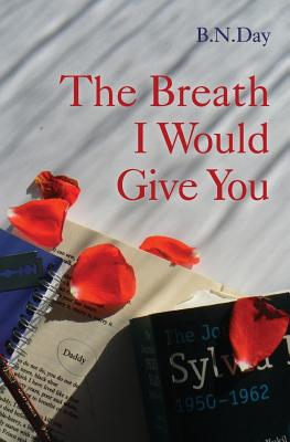 The Breath I Would Give You - Day, B N