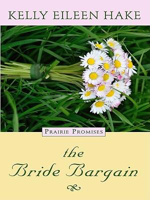 The Bride Bargain - Hake, Kelly Eileen