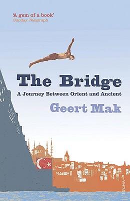 The Bridge: A Journey Between Orient and Occident - Mak, Geert