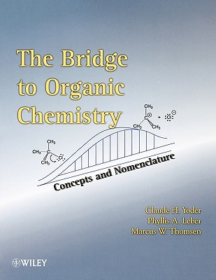 The Bridge to Organic Chemistry: Concepts and Nomenclature - Yoder, Claude H, and Leber, Phyllis A, and Thomsen, Marcus W