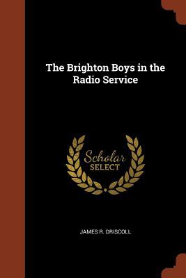 The Brighton Boys in the Radio Service - Driscoll, James R