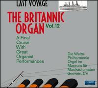 The Britannic Organ, Vol. 12: Last Voyage - Alfred Hollins (organ); Alfred Sittard (organ); Edwin Lemare (organ); Eugène Gigout (organ); Harry Goss-Custard (organ);...