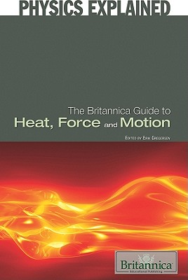 The Britannica Guide to Heat, Force, and Motion - Gregersen, Erik (Editor)