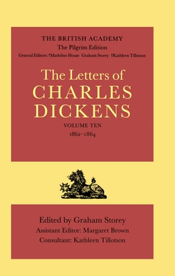 The British Academy/The Pilgrim Edition of the Letters of Charles Dickens: Volume 10: 1862-1864 - Dickens, Charles, and Storey, Graham (Editor)