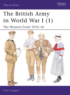 The British Army in World War I (1): The Western Front 1914-16 -