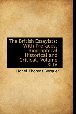 The British Essayists: With Prefaces, Biographical Historical and Critical, Volume XLIV - Berguer, Lionel Thomas