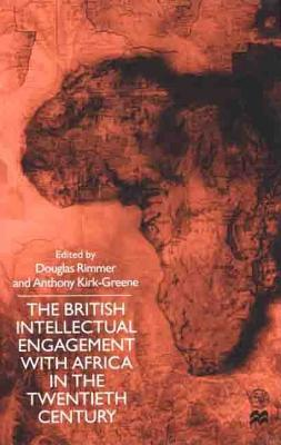The British Intellectual Engagement with Africa in the Twentieth Century - Rimmer, Douglas (Editor), and Kirk-Greene, Anthony (Editor)