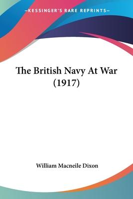 The British Navy at War (1917) - Dixon, William Macneile