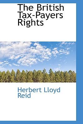 The British Tax-Payers Rights - Reid, Herbert Lloyd