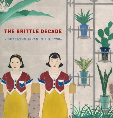 The Brittle Decade: Visualizing Japan in the 1930s - Dower, John (Text by), and Morse, Anne Nishimura (Text by), and Atkins, Jacqueline (Text by)
