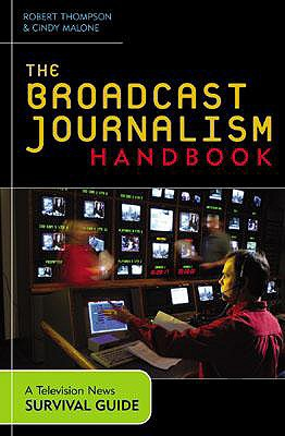 The Broadcast Journalism Handbook: A Television News Survival Guide - Thompson, Robert