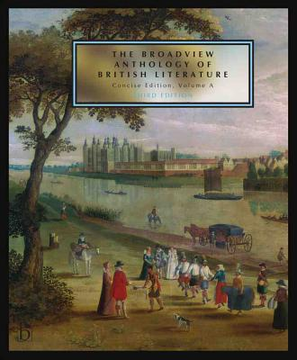 The Broadview Anthology of British Literature: Concise Volume a - Third Edition: The Medieval Period - The Renaissance and the Early Seventeenth Century - The Restoration and the Eighteenth Century - Black, Joseph (Editor), and Conolly, Leonard (Editor), and Flint, Kate (Editor)