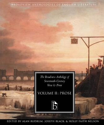 The Broadview Anthology of Seventeenth-Century Prose - Rudrum, Alan (Editor), and Black, Joseph (Editor), and Nelson, Holly Faith (Editor)