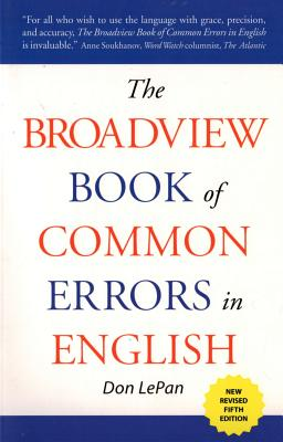 The Broadview Book of Common Errors in English - Fifth Edition: A Guide to Righting Wrongs - LePan, Don