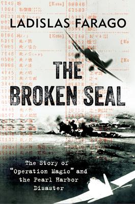 "The Broken Seal: ""Operation Magic"" and the Secret Road to Pearl Harbor - Farago, Ladislas"