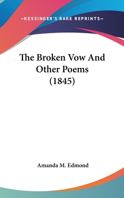 The Broken Vow and Other Poems (1845) - Edmond, Amanda M