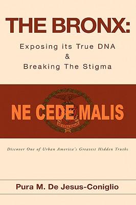 The Bronx: Exposing Its True DNA & Breaking the Stigma - De Jesus-Coniglio, Pura M